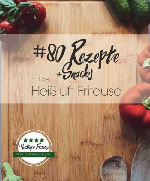 80 Rezepte und Snacks für die Heißluft Friteuse Rezeptbuch